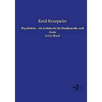 Psychiatrie  ein Lehrbuch fr Studierende und rzte by Kraepelin & Emil