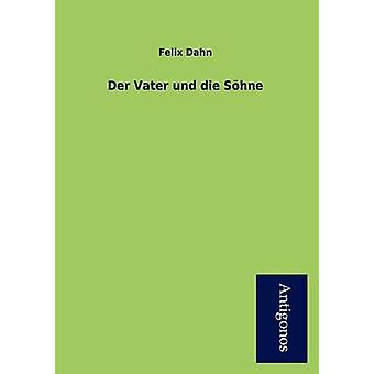 Der Vater Und Die S Hne by Dahn & Felix