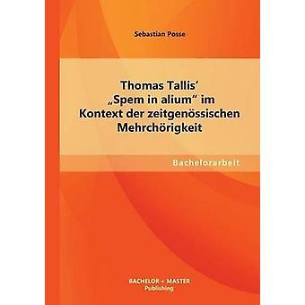 Thomas Tallis Spem in Alium Im Kontext Der Zeitgenossischen Mehrchorigkeit door Posse & Sebastian