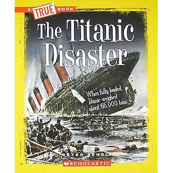 The Titanic Disaster by Peter Benoit - 9780531289969 Book