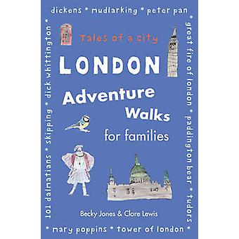 London Adventure Walks for Families - Tales of a City by Becky Jones -