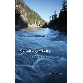 Kayaking Alone - Nine Hundred Miles from Idaho's Mountains to the Paci