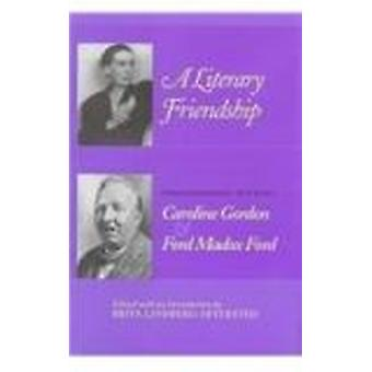 A Literary Friendship - Correspondence Between Caroline Gordon and For