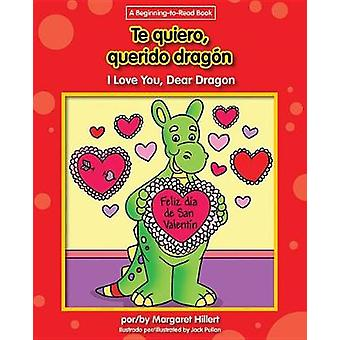 Te Quiero - Querido Dragon/I Love You - Dear Dragon by Margaret Hille
