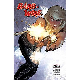 Barb Wire Book 2 - Hotwired by Patrick Olliffe - Chris Warner - Tom Ng