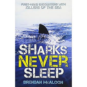 Sharks Never Sleep - First-hand encounters with killers of the sea by