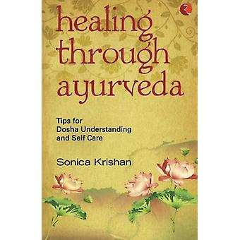 Healing Through Ayurveda - Tips for Dosha Understanding and Self Care
