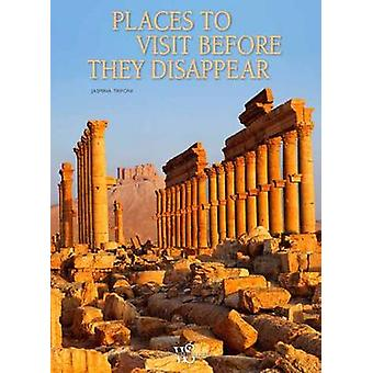Places to Visit Before They Disappear by Jasmina Trifoni - 9788854410