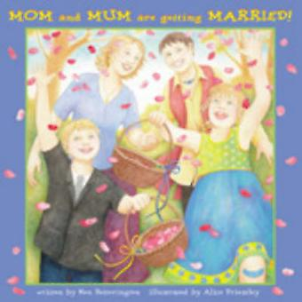 Mom and Mum are Getting Married by Ken Setterington - Alice Priestley