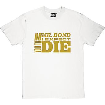 No, Mr Bond, I Expect You To Die (Gold Print) Men's T-Shirt