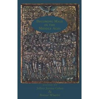 Becoming Male in the Middle Ages by Cohen & Jeffrey Jerome