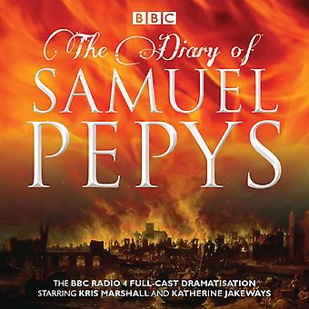 The Diary of Samuel Pepys: The BBC Radio 4 full-cast dramatisation (Audio CD) by Pepys Samuel Naylor Hattie