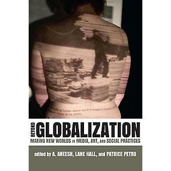Beyond Globalization by A. Aneesh & Lane Hall & Patrice Petro