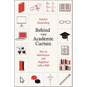 Behind the Academic Curtain - How to Find Success and Happiness with a