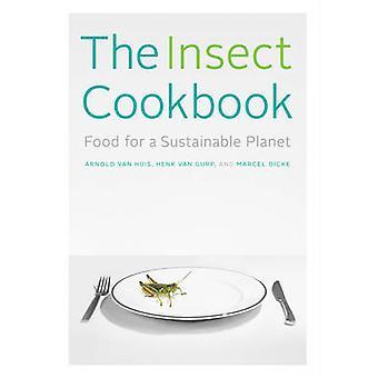 Das Insekt Kochbuch - Essen für eine nachhaltige Welt von Arnold Van Huis