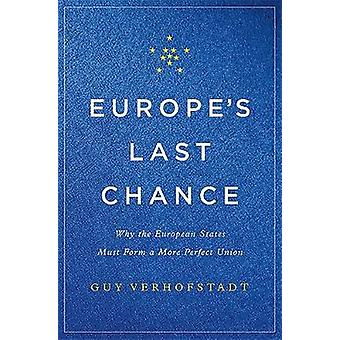 Europe's Last Chance - Why the European States Must Form a More Perfec