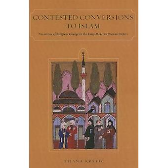 Contested Conversions to Islam - Narratives of Religious Change in the