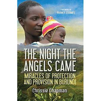 The Night the Angels Came - Miracles of Protection and Provision in Bu