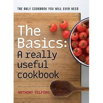 The Basics - A Really Useful Cookbook (Main) by Anthony Telford - 9781