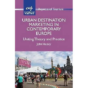Urban Destination Marketing in Contemporary Europe - Uniting Theory an