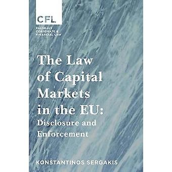 The Law of Capital Markets in the EU - Disclosure and Enforcement by K