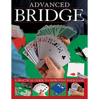 Advanced bridge - A Practical Guide to Improving Your Game by David Bi