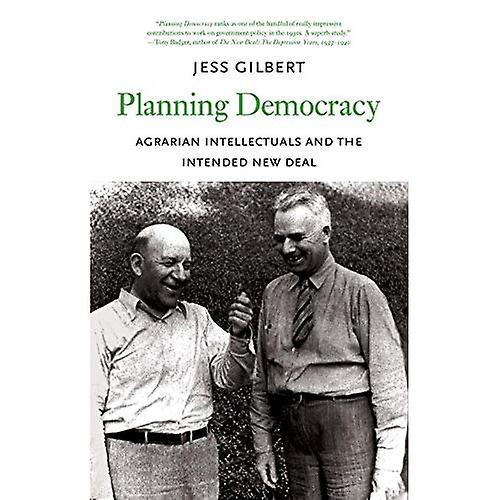 Planning Democracy  Agrarian Intellectuals and the Intended New Deal (Yale Agrarian Studies)