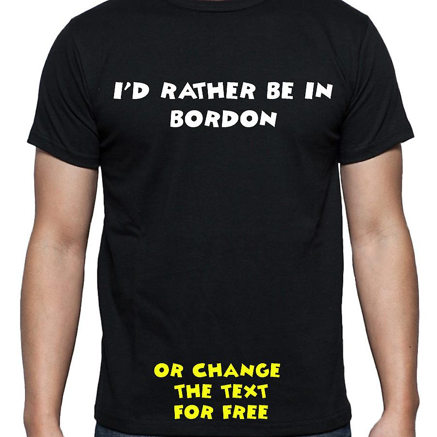 I'd Rather Be In Bordon Black Hand Printed T shirt