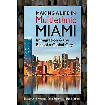 Making a Life in Multiethnic Miami: Immigration and the Rise of a Global City (Latinos Exploring Diversity and...