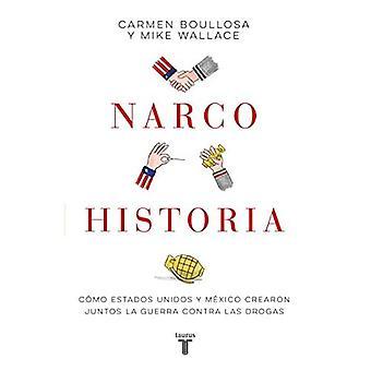 Narcohistoria: Como Mexico y Estados Unidos Crearon Juntos la Guerra Contra las Drogas