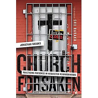 Church Forsaken: Practicing Presence in Neglected Neighborhoods