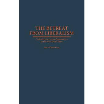 Reträtt från liberalismen kollektivister kontra progressiva i New Deal åren av bästa & Gary Dean