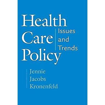 Health Care Policy Issues and Trends by Kronenfeld & Jennie Jacobs