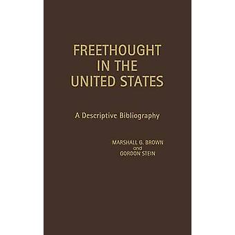 Freethought in the United States A Descriptive Bibliography by Brown & Marshall G.
