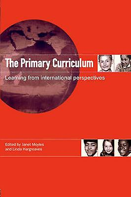 The Primary Curriculum Learning from International Perspectives by Moyles & Janet R.