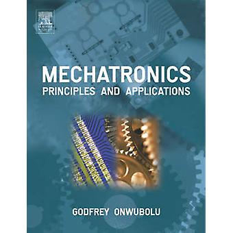 Mechatronics Principles and Applications by Onwubolu & Godfrey