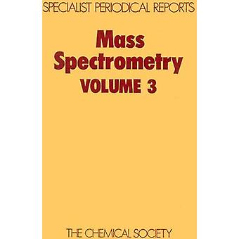 Mass Spectrometry Volume 3 by Johnstone & R A W