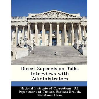 Direct Supervision Jails Interviews with Administrators by National Institute of Corrections U.S.