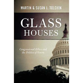 Glass Houses  Congressional Ethics And The Politics Of Venom by Tolchin & Susan