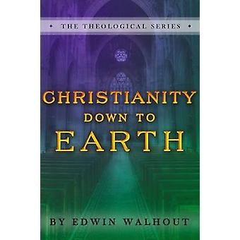 Christianity Down To Earth by Walhout & Edwin