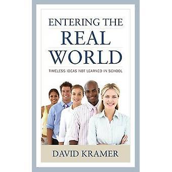 Entering the Real World Timeless Ideas Not Learned in School by Kramer & David