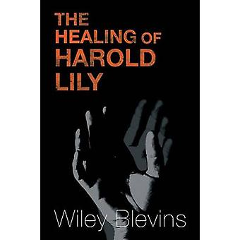 The Healing of Harold Lily by Blevins & Wiley