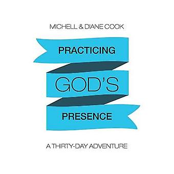 Practicing Gods Presence A ThirtyDay Adventure by Cook & Michell & Diane