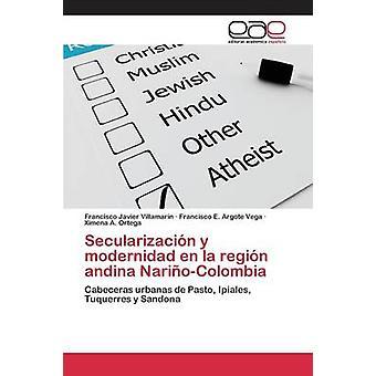 Secularizacin y Modernidad de la Regin Andina NarioColombia von Villamarn Francisco Javier