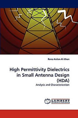High Permittivity Dielectrics in petit Antenna Design Hda by Khan & Rana Arslan Ali