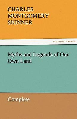 Myths and Legends of Our Own Land  Complete by Skinner & Charles M.