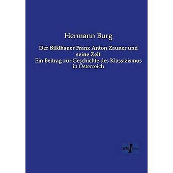 Bildhauer der Franz Anton Zauner Und Seine Zeit por Burg & Hermann