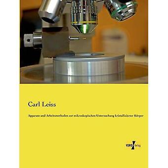 Apparate Und Arbeitsmethoden Zur Mikroskopischen Rechtssprechung Kristallisierter Freikörperkultur von Leiss & Carl