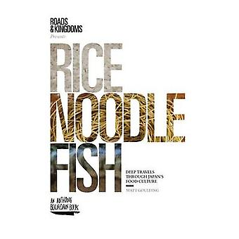 Rice - Noodle - Fish - Deep Travels Through Japan's Food Culture by Ma