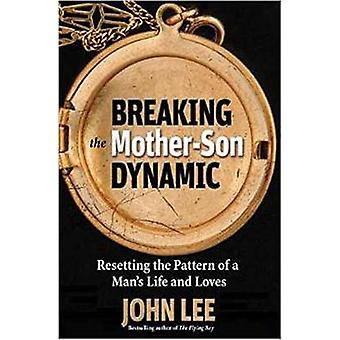 Breaking the Mother Son Dynamic - Resetting the Pattern of a Man's Lif